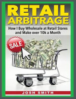 Retail Arbitrage : How I Buy Wholesale at Retail Store and Make Over 10k a Month - Josh Smith