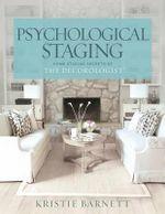 Psychological Staging : Home Staging Secrets of the Decorologist(r) - Kristie Barnett
