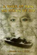 A River of Pain, an Ocean of Joy - MR Michael Matthews