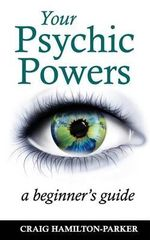 Your Psychic Powers : A Beginner's Guide - Craig Hamilton-Parker