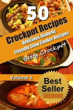 Crockpot Recipes - 50 Delicious Diabetic Friendly Slow Cooker Recipes : Only the Best Quick and Easy Recipes from Betty's Kitchen to Yours! - Betty Crockpot