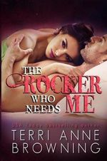 The Rocker Who Needs Me - Terri Anne Browning