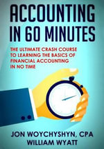 Accounting : In 60 Minutes! - The Ultimate Crash Course to Learning the Basics of Financial Accounting in No Time - Jon Woychyshyn Cpa