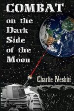 Combat on the Dark Side of the Moon : A True Combat Story of the Brown Water Navy in Vietnam - Charlie G Nesbitt
