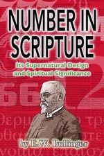 Number in Scripture : Its Supernatural Design and Spiritual Significance - E W Bullinger
