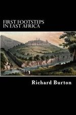 First Footsteps in East Africa : Or, an Exploration of Harar - Richard Burton