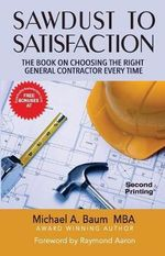 Sawdust to Satisfaction : How to Choose the Right General Contractor Every Time! - Michael a Baum