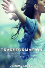 Transformation : From Old Paradigms to Creative Change - Jeremy Lopez