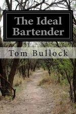 The Ideal Bartender - Tom Bullock