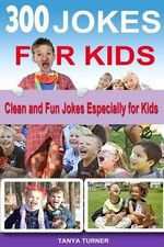 300 Jokes for Kids : Clean and Fun Jokes Especially for Kids - Tanya Turner