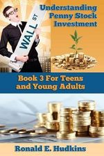 Understanding Penny Stock Investment : Book Three for Teens and Young Adults - Ronald E Hudkins
