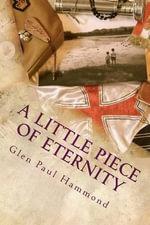 A Little Piece of Eternity : Stories - Glen Paul Hammond