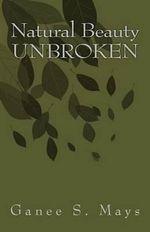 Natural Beauty's Unbroken - Ganee S Mays