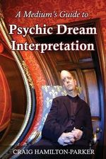 A Medium's Guide to Psychic Dream Interpretation : A-Z Dream Dictionary - Craig Hamilton-Parker