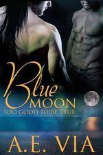 Blue Moon Too Good to Be True - A E Via