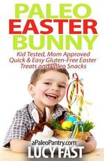 Paleo Easter Bunny : Kid Tested, Mom Approved - Quick & Easy Gluten-Free Easter Treats and Paleo Snacks - Lucy Fast