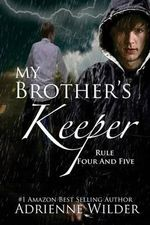 My Brother's Keeper Book Two : Rule Four and Five - Adrienne Wilder