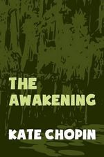 The Awakening : Original and Unabridged - Kate Chopin
