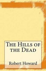 The Hills of the Dead - Robert Ervin Howard