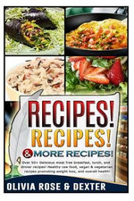 Recipes! Recipes! & More Recipes! : 50+ Delicious Meat Free Breakfast, Lunch, and Dinner Recipes! Healthy Raw Food, Vegan, and Vegetarian Recipes Promo - Olivia Rose