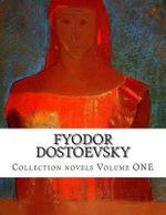 Fyodor Dostoevsky, Collection Novels Volume One - Fyodor M Dostoevsky