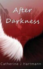 After : Darkness - Catherine J Hartmann
