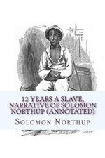 12 Years a Slave, Narrative of Solomon Northup (Annotated) - Solomon Northup