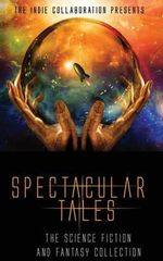 Spectacular Tales : The Science Fiction and Fantasy Collection - Chris Raven
