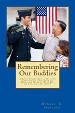 Remembering Our Buddies : A Love Story about Helping Families of Our Service Men and Women Who Die in the Line of Duty - Donald C Hancock