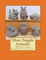 More Simple Animals. : Modelling Figures in Clay. - MR Brian Rollins