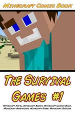 Minecraft : The Survival Games #1: (Minecraft Novel, Minecraft Books, Minecraft Comics Book, Minecraft Adventures, Minecraft Game, - Minecraft Guide Books