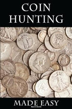 Coin Hunting Made Easy : Finding Silver, Gold and Other Rare Valuable Coins for Profit and Fun - Mark D Smith