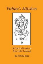 Vishnu's Kitchen : A Practical Guide to Ayurvedic Cooking - Vishnu Dass