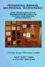 Professional Business and Personal Hoodwinking : How the Art of Simple Sales Skills Relates to Living Your Life Successfully - Frank Buddy Vaiden