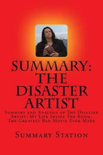 The Disaster Artist : Summary and Analysis of the Disaster Artist: My Life Inside the Room, the Greatest Bad Movie Ever Made - Summary Station