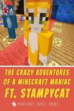 The Crazy Adventures of a Minecraft Maniac Ft. Stampy Cat - Minecraft Novel Books