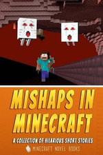 Mishaps in Minecraft : A Collection of Hilarious Short Stories - Minecraft Novel Books