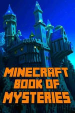 Minecraft Book of Mysteries : Unbelievable Mysteries You Never Knew about Before Revealed! Every Mystery Will Enrich Your Breathtaking Minecraft Adv - Minecraft Library