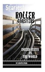 Scariest Roller Coasters : Unites States vs. the World - Joseph Spark