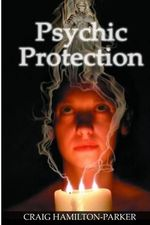 Psychic Protection : -A Beginner's Guide to Safe Mediumship and Clearing Life's Obstacles. - Craig Hamilton-Parker