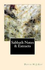 Sabbath Notes & Extracts - David H J Gay