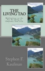 The Living Tao : Meditations on the Tao Te Ching to Empower Your Life - Stephen F Kaufman