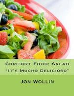 Comfort Food : Salad: It's Mucho Delicioso - Jon Wollin