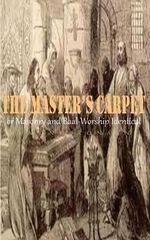 The Master's Carpet : Or Masonry and Baal-Worship Identical - Edmond Ronayne