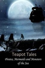Teapot Tales : Pirates, Mermaids and Monsters of the Sea (UK) - Rebecca Fyfe