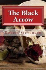 The Black Arrow : A Tale of the Two Roses - Robert Louis Stevenson