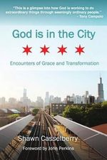God Is in the City : Encounters of Grace and Transformation - Shawn Casselberry