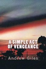 A Simple Act of Vengeance - Andrew Giles
