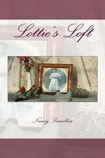 Lottie's Loft - Nancy E Scandlen
