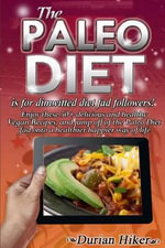 The Paleo Diet - Is for Dimwitted Diet Fad Followers : Enjoy These 50+ Healthy and Delicious Vegan Recipes, and Jump Off of the Paleo Fad Onto a Healthier Happier Way of Life - Durian Hiker